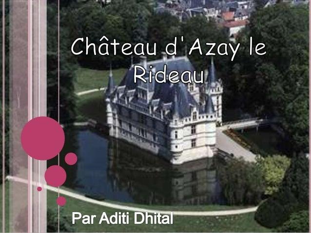L'HISTOIRE DU CHÂTEAULe château sappelle le château dAzayle Rideau. Il est situé dans la village quisappelle Azay-le-Ridea...