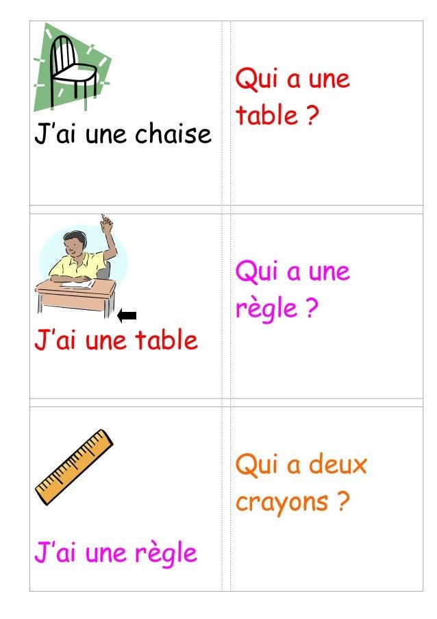 J'ai une chaise Qui a une table ? J'ai une table Qui a une règle ? J'ai une règle Qui a deux crayons ?