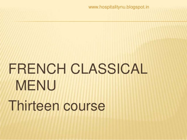 www.hospitalitynu.blogspot.inFRENCH CLASSICAL MENUThirteen course