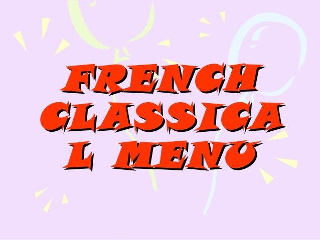 FRENCHFRENCH CLASSICACLASSICA L MENUL MENU