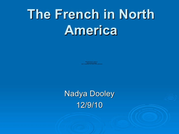 The French in North America Nadya Dooley 12/9/10