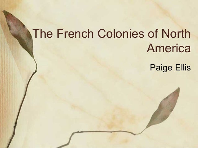 The French Colonies of North America Paige Ellis