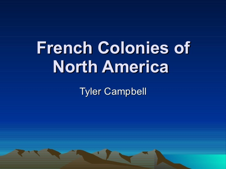 French Colonies of North America   Tyler Campbell