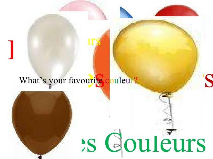 L e s  C o u l e u r s Les Couleurs Les Couleurs Les Couleurs L e s  C ou l e u r s   What's your favourite  c o u l e u r ?