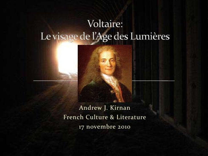 Andrew J. Kirnan<br />French Culture & Literature<br />17 novembre 2010<br />Voltaire:Le visage de l'Age des Lumières<br />