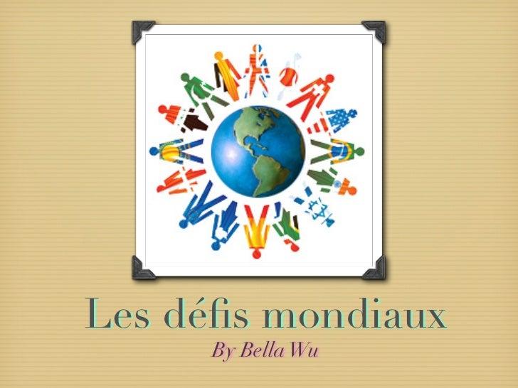 Les défis mondiaux      By Bella Wu