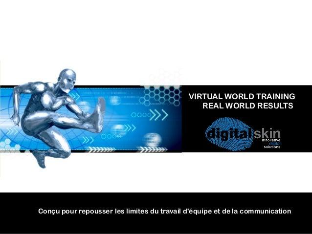 VIRTUAL WORLD TRAINING REAL WORLD RESULTS Conçu pour repousser les limites du travail d'équipe et de la communication