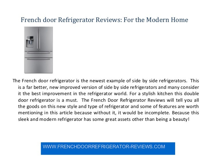 French door Refrigerator Reviews: For the Modern Home The French door refrigerator is the newest example of side by side r...