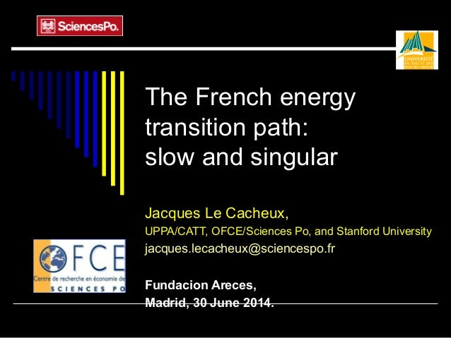 The French energy transition path: slow and singular Jacques Le Cacheux, UPPA/CATT, OFCE/Sciences Po, and Stanford Univers...