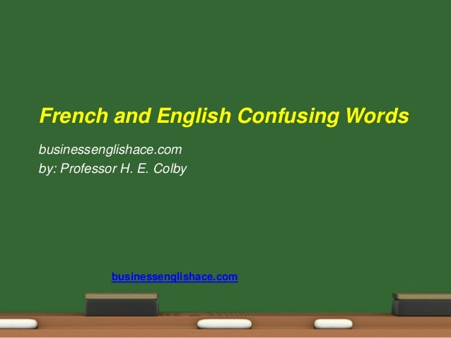 businessenglishace.com businessenglishace.com by: Professor H. E. Colby French and English Confusing Words