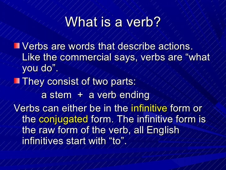 """What is a verb? Verbs are words that describe actions. Like the commercial says, verbs are """"what you do"""". They consist of ..."""
