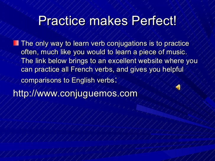 Practice makes Perfect! The only way to learn verb conjugations is to practice often, much like you would to learn a piece...