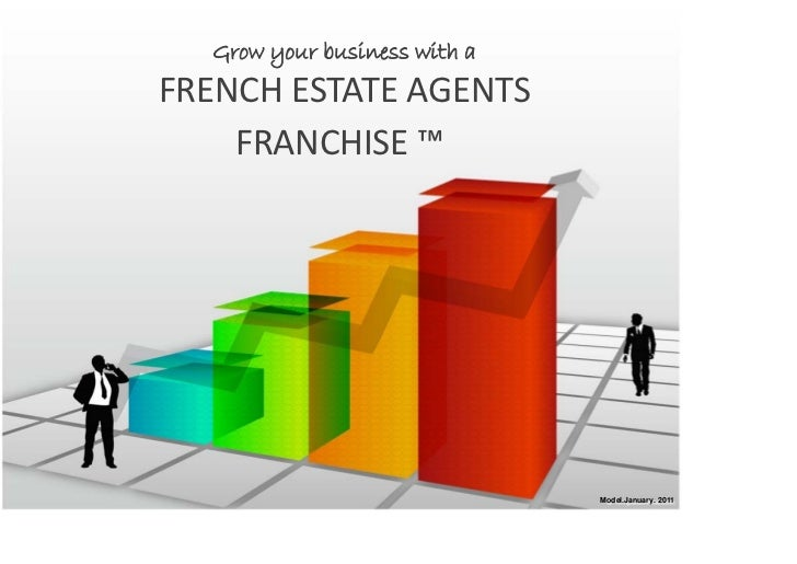 Grow your business with aFRENCHESTATEAGENTS    FRANCHISE™                               Model.January. 2011