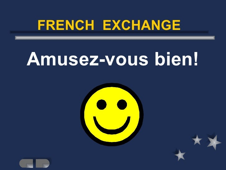 FRENCH  EXCHANGE  <ul><li>Amusez-vous bien! </li></ul>