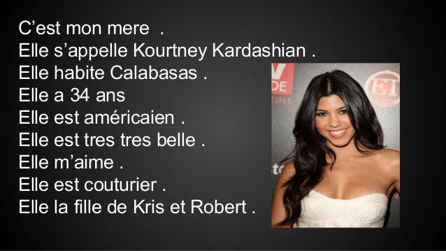 C'est mon mere . Elle s'appelle Kourtney Kardashian . Elle habite Calabasas . Elle a 34 ans Elle est américaien . Elle est...