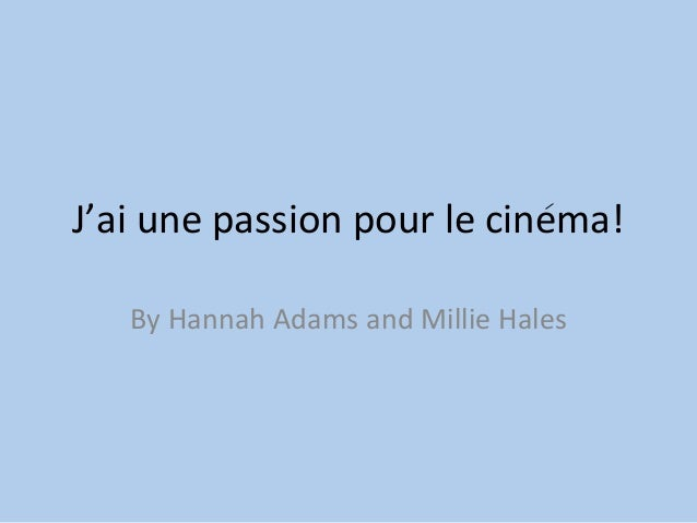 J'ai une passion pour le cinema! By Hannah Adams and Millie Hales