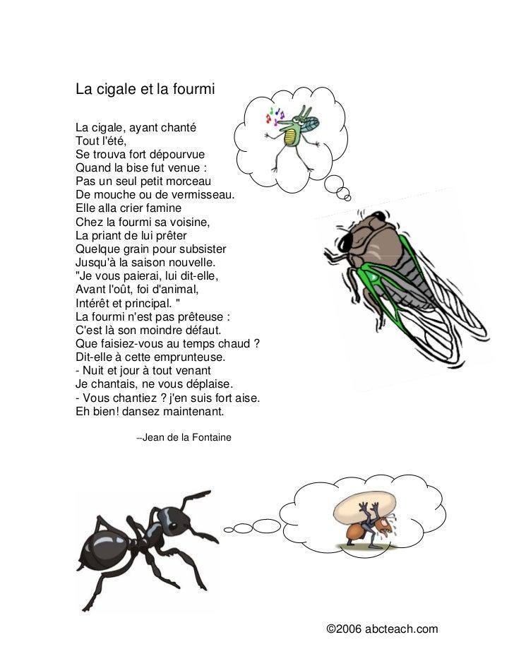 La cigale et la fourmiLa cigale, ayant chantéTout lété,Se trouva fort dépourvueQuand la bise fut venue :Pas un seul petit ...