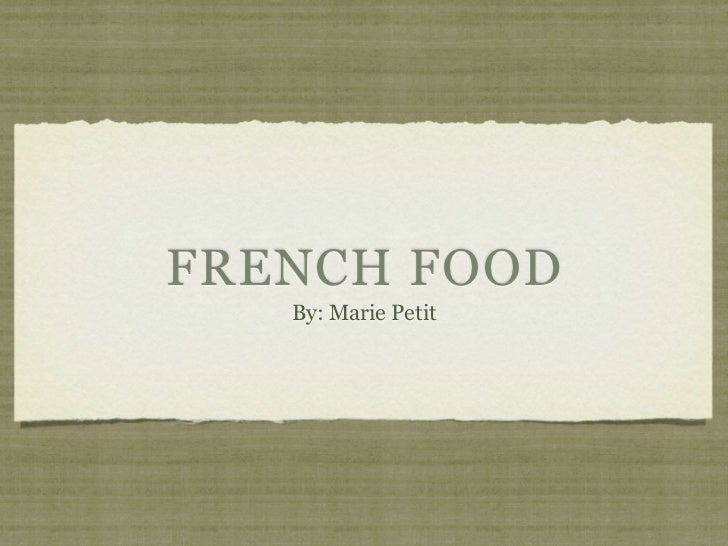 FRENCH FOOD   By: Marie Petit