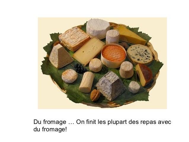 Du fromage … On finit les plupart des repas avecdu fromage!