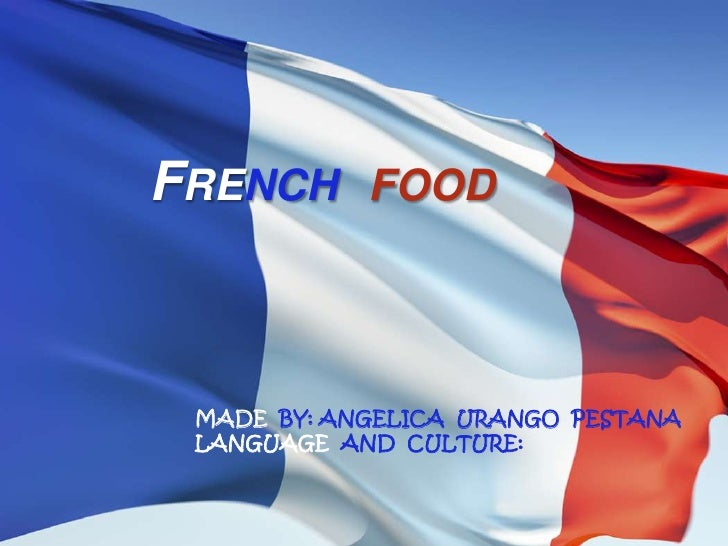 Frenchfood<br />MADE  BY: ANGELICA  URANGO  PESTANA<br />LANGUAGE  AND  CULTURE:<br />