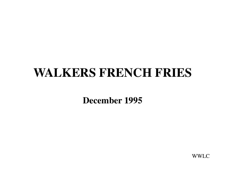 WALKERS FRENCH FRIES      December 1995                       WWLC