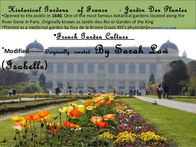 Historical Gardens of France - Jardin Des Plantes  •Opened to the.public in 1640. One of the most famous botanical gardens...