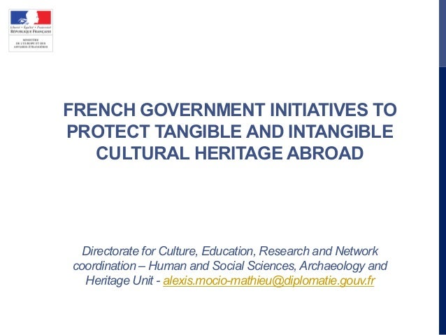 FRENCH GOVERNMENT INITIATIVES TO PROTECT TANGIBLE AND INTANGIBLE CULTURAL HERITAGE ABROAD Directorate for Culture, Educati...