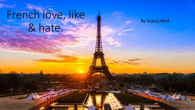 French love, like & hate. By Gracie Reid