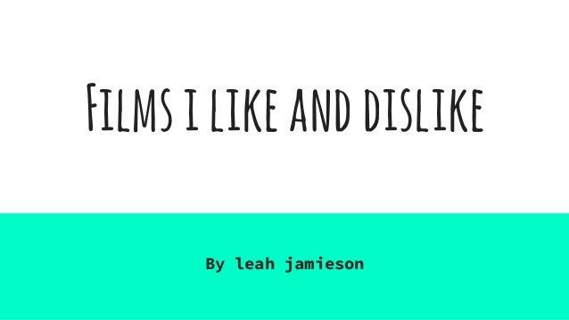 Filmsilikeanddislike By leah jamieson