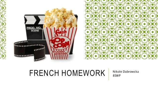 FRENCH HOMEWORK Nikole Dabrowska 8SWP