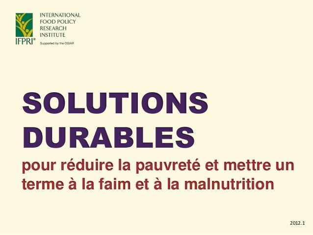 SOLUTIONS DURABLES pour réduire la pauvreté et mettre un terme à la faim et à la malnutrition 2012.1