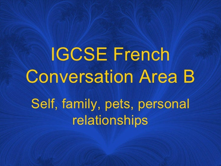 IGCSE French Conversation Area B Self, family, pets, personal relationships