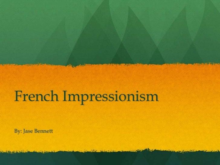French ImpressionismBy: Jase Bennett