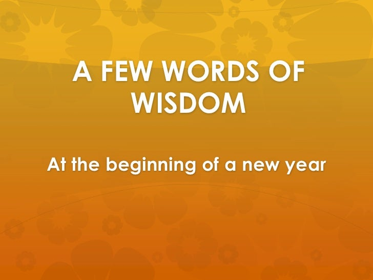 A FEW WORDS OF WISDOM<br />At the beginning of a new year<br />