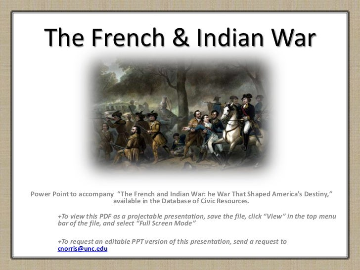 french and indian war and the The french and indian war was a seven-year war between england and the american colonies, against the french and some of the indians in north america.