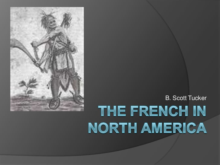 B. Scott Tucker<br />The french in north america<br />