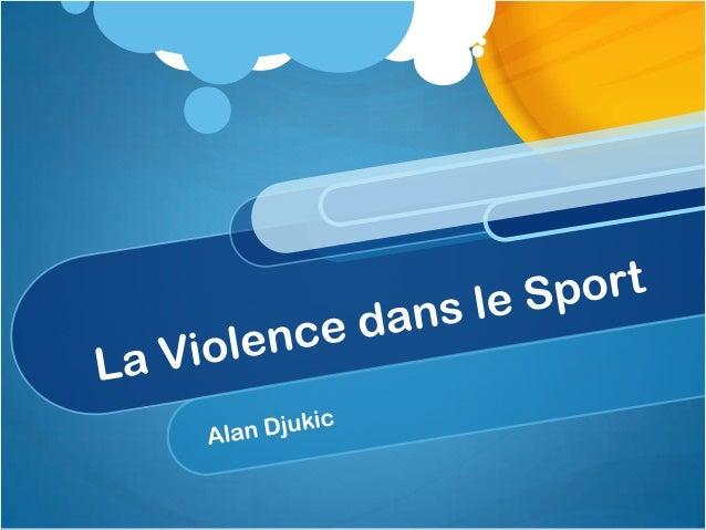 l'introduction* Je vais parler de la violence dans le sport.* Mon objectif principal sera sur la violence dansMineure et h...
