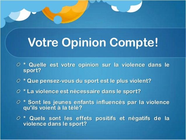 Mon point de vue* Quelle est votre opinion sur la violence dans le sport?- Mon opinion sur la violence dans le sport, cest...
