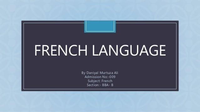 CFRENCH LANGUAGE By Daniyal Murtuza Ali Admission No:-009 Subject: French Section:- BBA- B