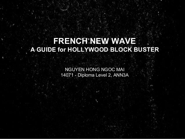 FRENCH NEW WAVE A GUIDE for HOLLYWOOD BLOCK BUSTER NGUYEN HONG NGOC MAI 14071 - Diploma Level 2, ANN3A