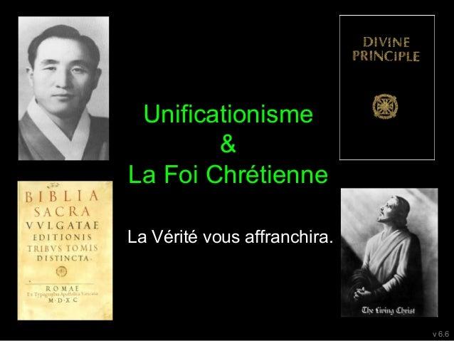 Unificationisme & La Foi Chrétienne v 6.6 La Vérité vous affranchira.