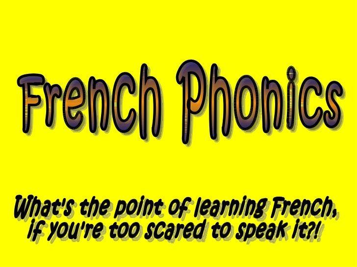 French Phonics What's the point of learning French, if you're too scared to speak it?!