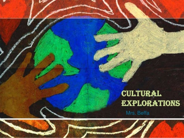 CulturalExplorationsMrs. Beffa