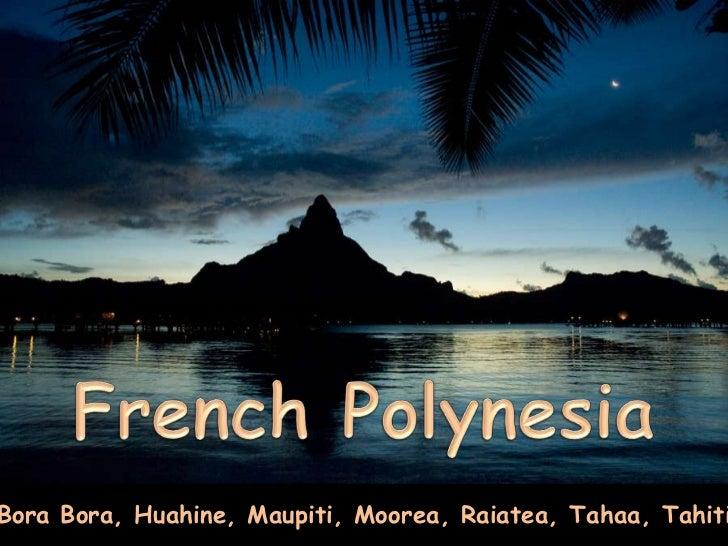 French Polynesia<br />Bora Bora, Huahine, Maupiti, Moorea, Raiatea, Tahaa, Tahiti<br />
