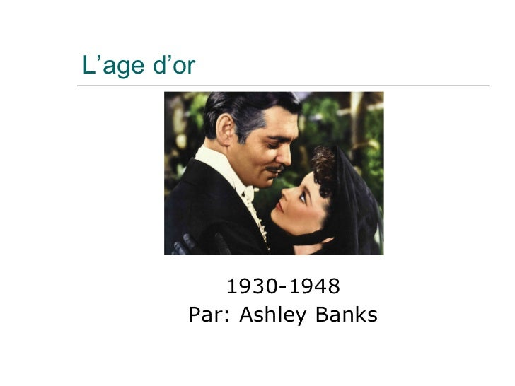 L'age d'or <ul><li>1930-1948 </li></ul><ul><li>Par: Ashley Banks </li></ul>