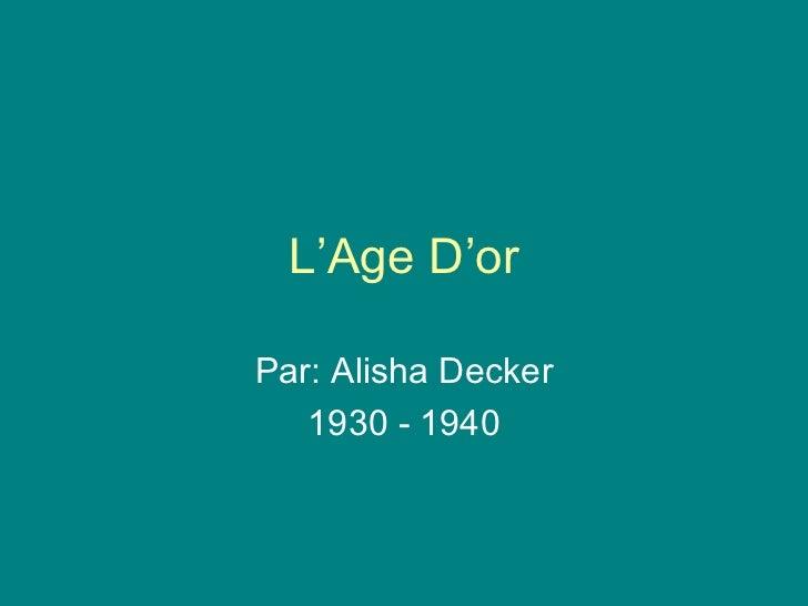 L'Age D'or Par: Alisha Decker 1930 - 1940