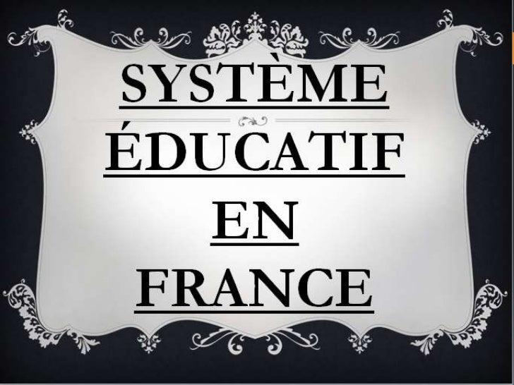 Le système éducatif françaisassure la scolarité obligatoire etgratuit pour les enfants âgés de 6à 16 et un droit à léducat...