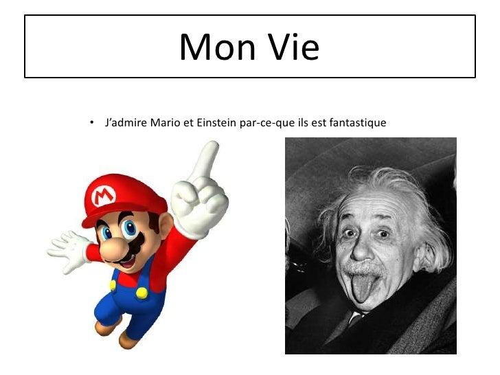 Mon Vie• J'admire Mario et Einstein par-ce-que ils est fantastique