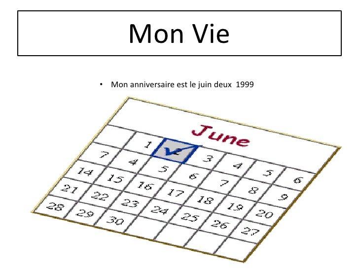 Mon Vie• Mon anniversaire est le juin deux 1999
