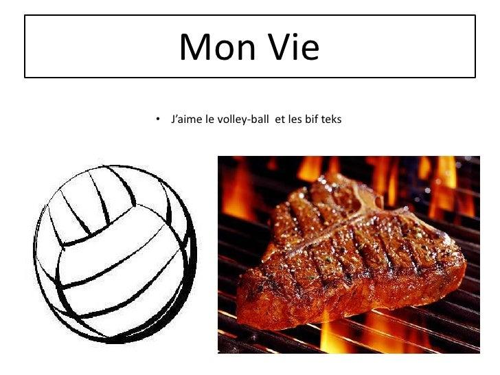 Mon Vie• J'aime le volley-ball et les bif teks